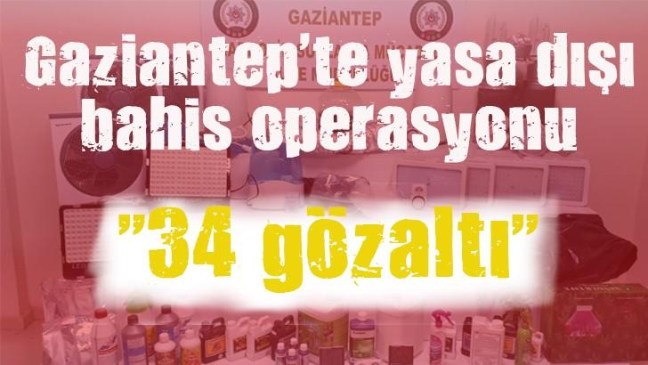 Gaziantep'te yasa dışı bahis operasyonu: 34 gözaltı
