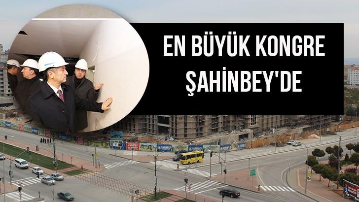 EN BÜYÜK KONGRE ŞAHİNBEY'DE