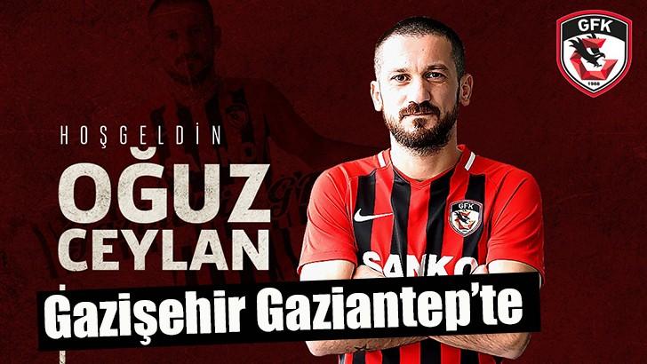 Gazişehir Gaziantep, Oğuz Ceylan'ı kadrosuna kattı