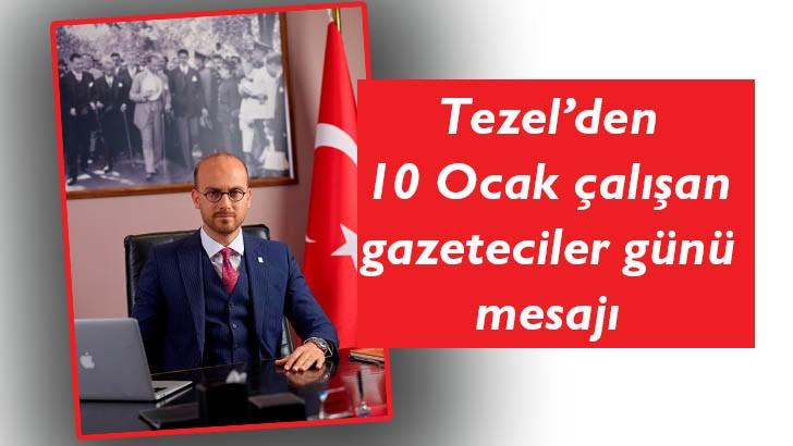 Tezel'den 10 Ocak çalışan gazeteciler günü mesajı
