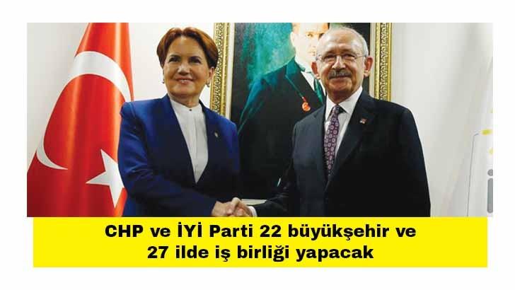 CHP ve İYİ Parti 22 büyükşehir ve 27 ilde iş birliği yapacak