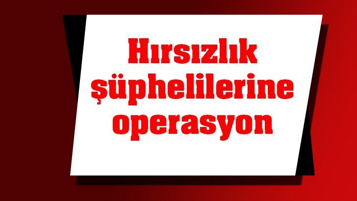 Hırsızlık şüphelilerine operasyon: 5 kişi gözaltına alındı