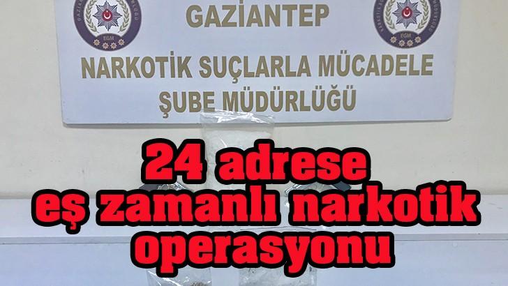 Gaziantep'te 24 adrese eş zamanlı narkotik operasyonu