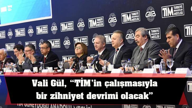 """Vali Gül, """"TİM'in çalışmasıyla bir zihniyet devrimi olacak"""""""