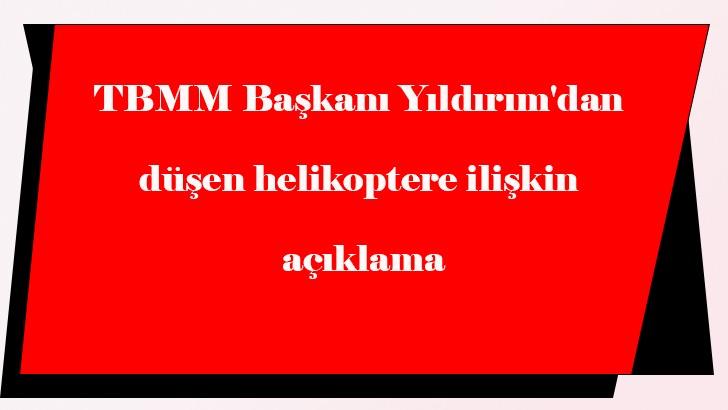 TBMM Başkanı Yıldırım'dan düşen helikoptere ilişkin açıklama