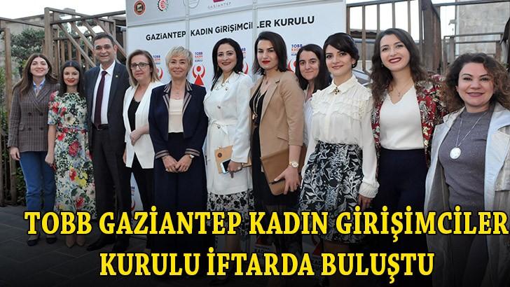 TOBB Gaziantep Kadın Girişimciler Kurulu iftarda buluştu
