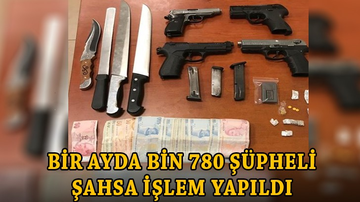 Gaziantep'te bir ayda bin 780 şüpheli şahsa işlem yapıldı