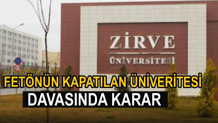 Kapatılan Zirve Üniversitesi davasında karar