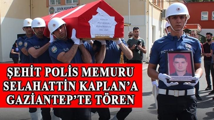 Şehit polis memuru Selahattin Kaplan için Gaziantep'te tören düzenlendi