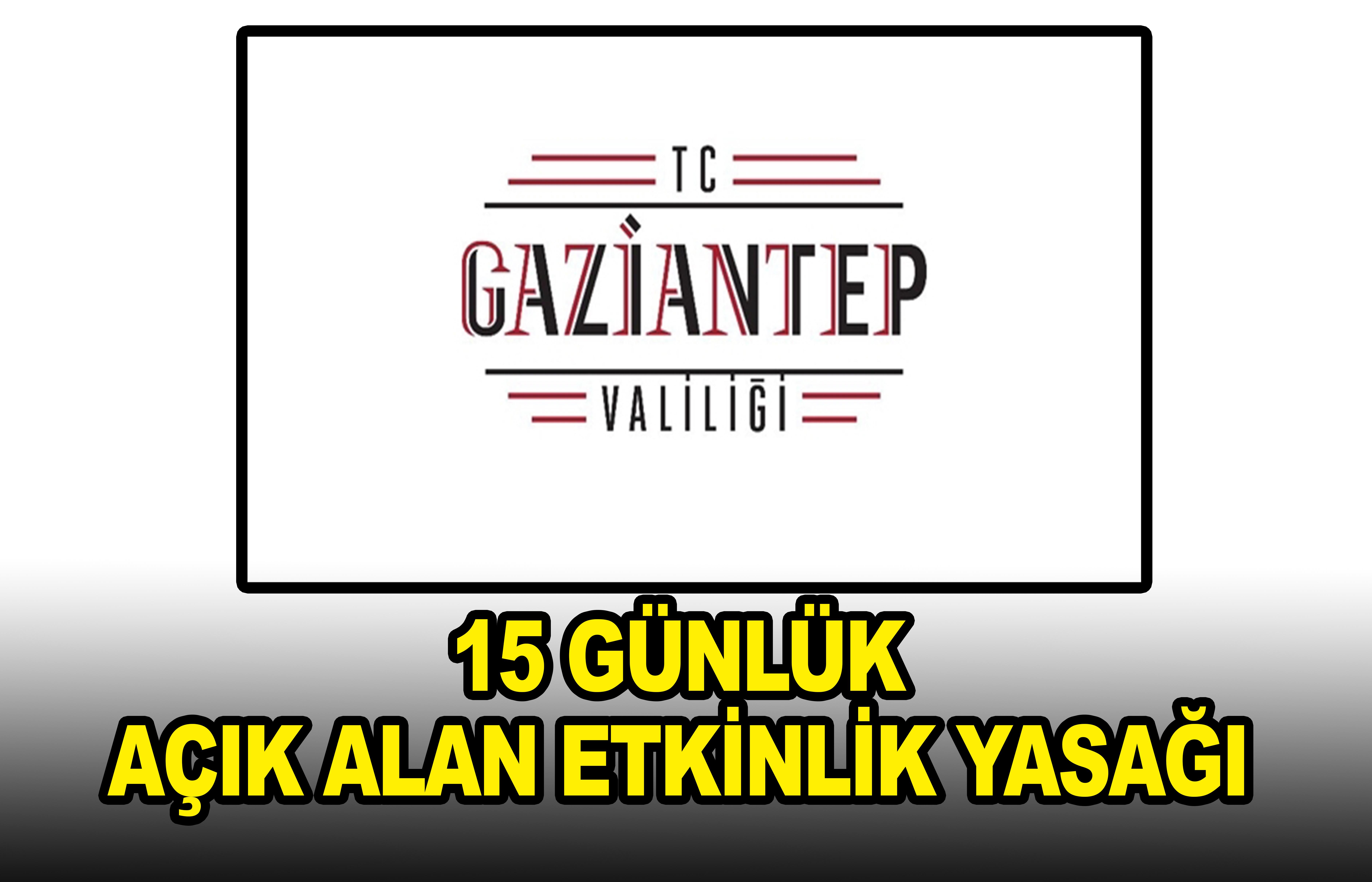 Gaziantep Valiliiği'nden açık alan yasağı!