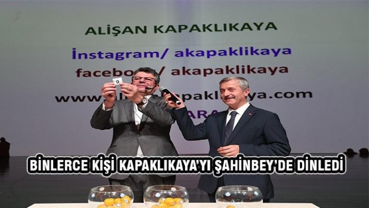 BİNLERCE KİŞİ KAPAKLIKAYA'YI ŞAHİNBEY'DE DİNLEDİ