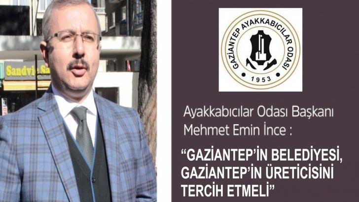 """""""GAZİANTEP'İN BELEDİYESİ, GAZİANTEP'İN ÜRETİCİSİNİ TERCİH ETMELİ"""""""