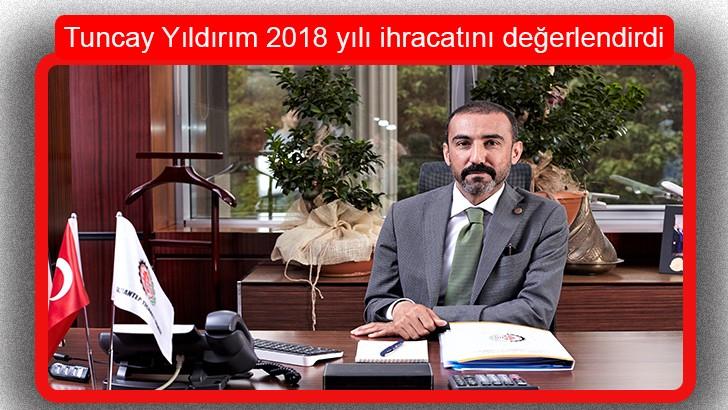 Tuncay Yıldırım 2018 yılı ihracatını değerlendirdi