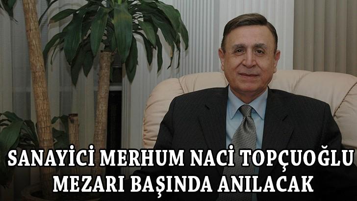 Sanayici Merhum Naci Topçuoğlu mezarı başında anılacak
